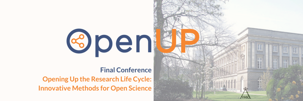 OpenUP Final Conference: 'Opening Up the Research Lifecycle: Innovative Methods for Open Science' - Day I